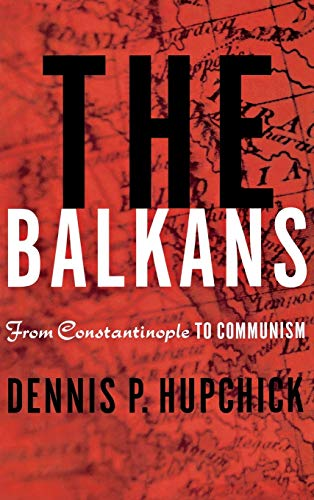 9780312217365: The Balkans: From Constantinople to Communism