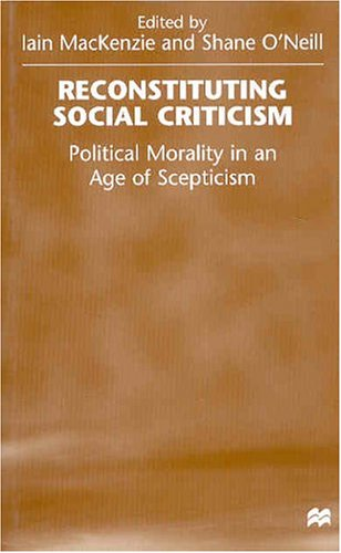 9780312217426: Reconstituting Social Criticism: Political Morality in an Age of Skepticism