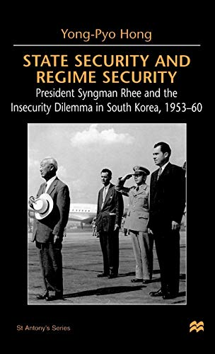 9780312217662: State Security and Regime Security: President Syngman Rhee and the Insecurity Dilemma in South Korea, 1953-60 (St Antony's Series)