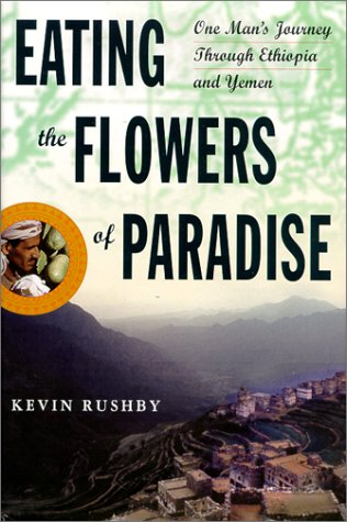 Eating the Flowers of Paradise : One Man's Journey Through Ethiopia & Yemen