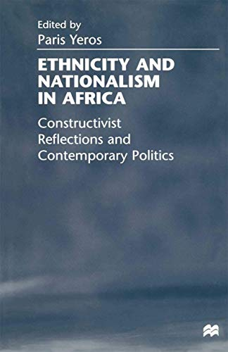 Ethnicity and Nationalism in Africa: Constructivist Reflections and Contemporary Politics: Palgrave...