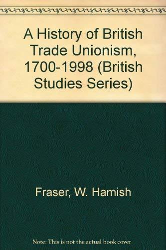 A History of British Trade Unionism, 1700-1998 (British Studies): Fraser, W. Hamish
