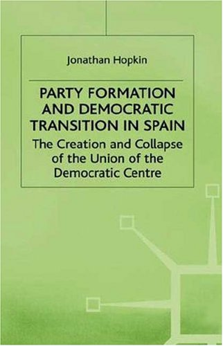 9780312219123: Party Formation and Democratic Transition in Spain: The Creation and Collapse of the Union of the Democratic Centre