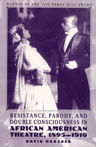 Resistance, Parody and Double Consciousness in African American Theatre, 1895-1919 (1998 Errol Hill Award Winner) (0312219253) by David Krasner