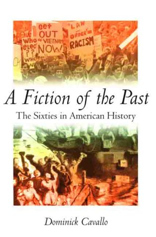 A Fiction of the Past: The Sixties in American History: Cavallo, Dominick J.