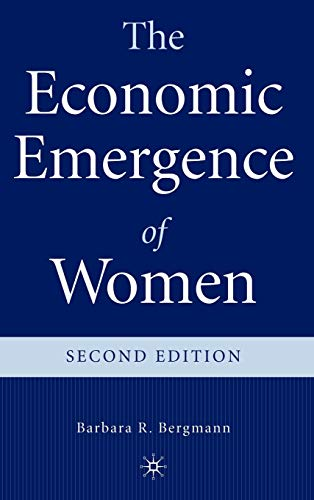 The Economic Emergence Of Women: Bergmann, Barbara R.