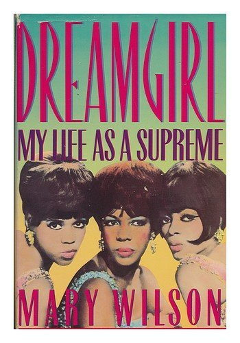 Dreamgirl : my life as a Supreme ;; [by] Mary Wilson ; with Patricia Romanowski and Ahrgus ...
