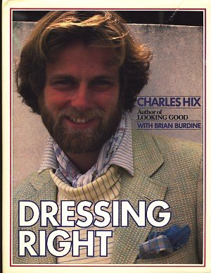 Dressing Right: A Guide for Men: Hix, Charles