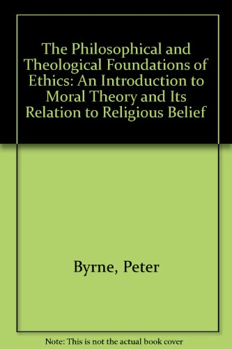 9780312219994: The Philosophical and Theological Foundations of Ethics: An Introduction to Moral Theory and Its Relation to Religious Belief