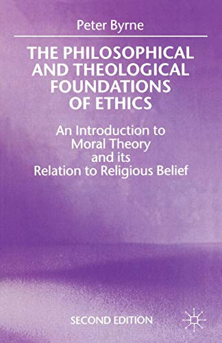 9780312220006: The Philosophical and Theological Foundations of Ethics: An Introduction to Moral Theory and its Relation to Religious Belief
