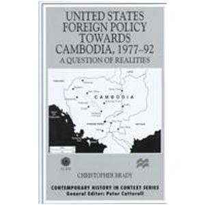 United States Foreign Policy Towards Cambodia, 1977-92: A Question of Realities (Contemporary ...