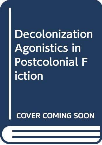 9780312220686: Decolonization Agonistics in Postcolonial Fiction