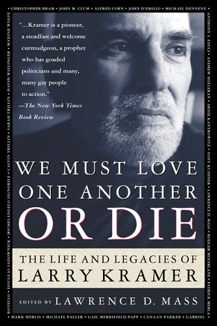 9780312220846: We Must Love One Another or Die: The Life and Legacies of Larry Kramer