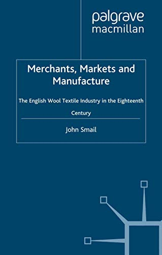 9780312221621: Merchants, Markets and Manufacture: The English Wool Textile Industry in the Eighteenth Century
