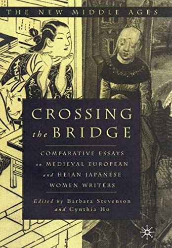 9780312221676: Crossing the Bridge: Comparative Essays on Medieval European and Heian Japanese Women Writers (The New Middle Ages)