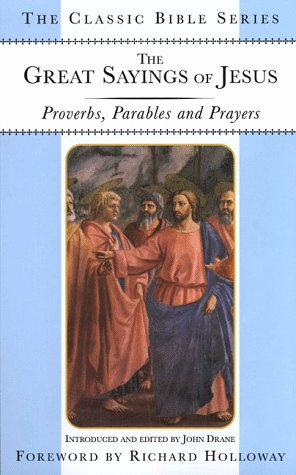 The Great Sayings of Jesus: Proverbs, Parables and Prayers (Classic Bible)