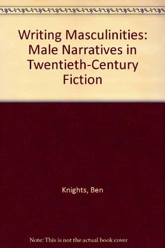 9780312222451: Writing Masculinities: Male Narratives in Twentieth-Century Fiction