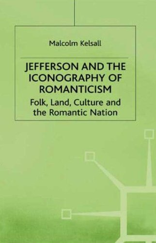 Jefferson and the Iconography of Romanticism: Folk, Land, Culture, and the Romantic Nation (Pelican...