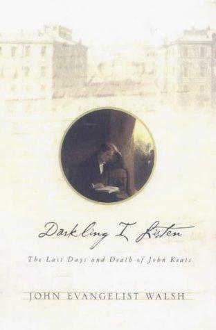 9780312222550: Darkling I Listen The Last Days and Death of John Keats