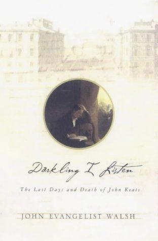9780312222550: Darkling I Listen: The Last Days and Death of John Keats