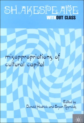 Shakespeare Without Class: Misappropriations of Cultural Capital