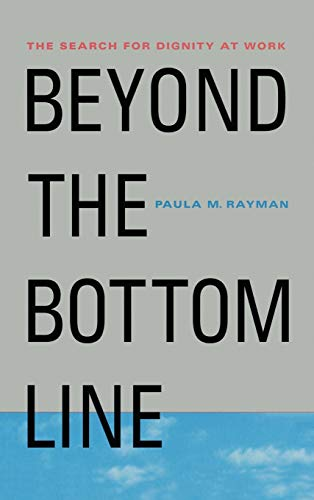 9780312222826: Beyond the Bottom Line: The Search for Dignity at Work