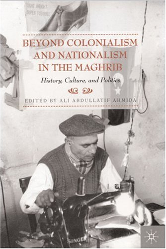 9780312222871: Beyond Colonialism and Nationalism in the Maghrib: History, Culture, and Politics