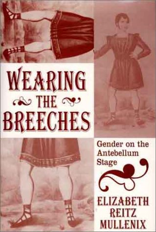 9780312223496: Wearing the Breeches: Gender on the Antebellum Stage