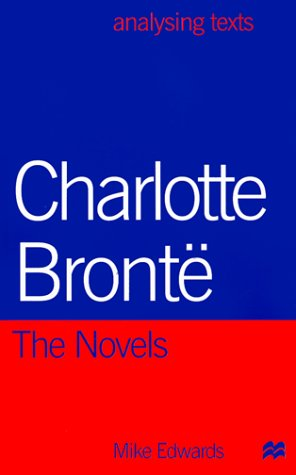 Charlotte Bronte: The Novels (Analysing Texts): Edwards, Mike