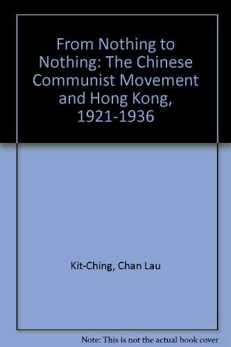 9780312224288: From Nothing To Nothing: The Chinese Communist Movement and Hong Kong, 1921-1936