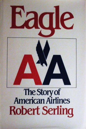 9780312224530: Eagle: The Story of American Airlines