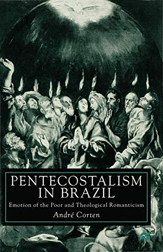9780312225063: Pentecostalism in Brazil: Emotion of the Poor and Theological Romanticism