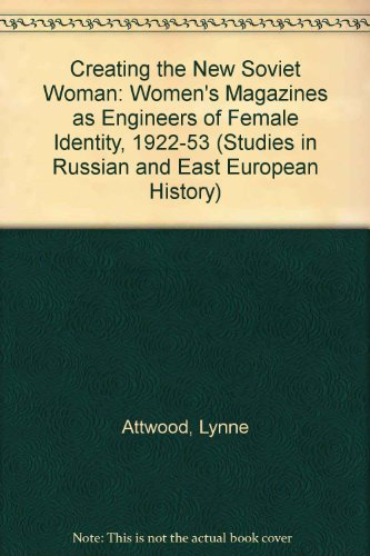 9780312225445: Creating the New Soviet Woman: Women's Magazines as Engineers of Female Identity, 1922-53 (Studies in Russian & Eastern European History)