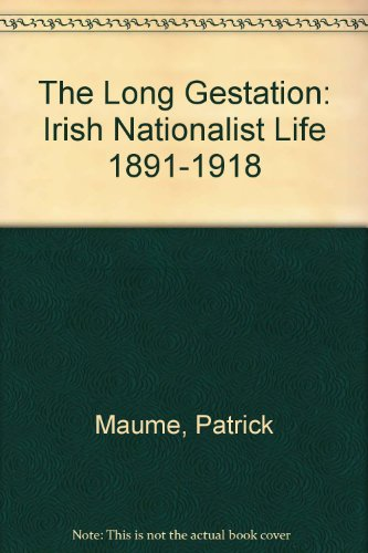 9780312225490: The Long Gestation: Irish Nationalist Life 1891-1918