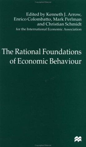 The Rational Foundations of Economic Behavior: Proceedings: Editor-Kenneth J. Arrow;