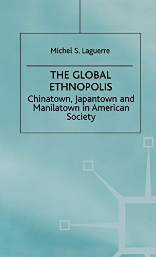 9780312226121: The Global Ethnopolis: Chinatown, Japantown and Manilatown in American Society