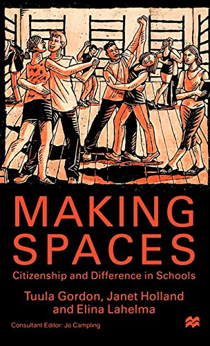 Making Spaces: Citizenship and Difference in Schools: Gordon, Tuula; Holland,