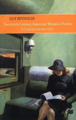 Twentieth-Century American Women's Fiction: A Critical Introduction (9780312226374) by Guy Reynolds