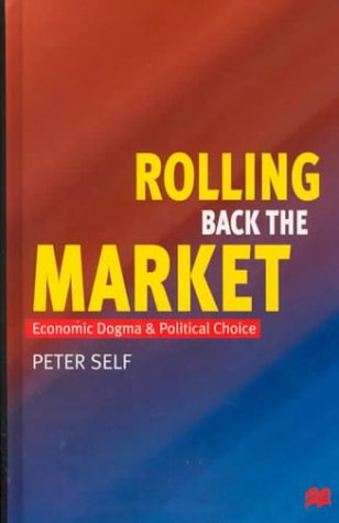 9780312226510: Rolling Back the Market: Economic Dogma and Political Choice