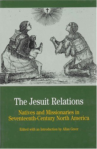 9780312227449: The Jesuit Relations: Natives and Missionaries in Seventeenth-Century North America (Bedford Series in History & Culture)