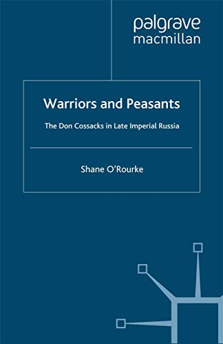 Warriors and Peasants: The Don Cossacks in Late Imperial Russia (St Antony's Series): Shane O&...