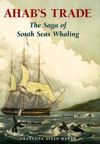 Ahab's Trade: The Saga of South Seas Whaling: Mawer, Granville Allen