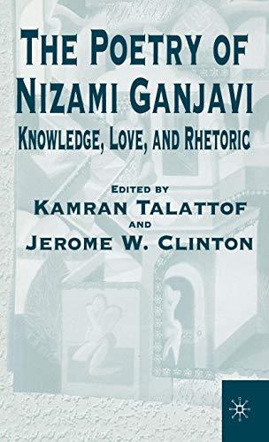 9780312228101: The Poetry of Nizami Ganjavi: Knowledge, Love, and Rhetoric