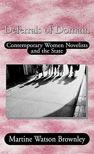 Deferrals of Domain; Contemporary Women Novelists and the State: Brownley, Martine Watson