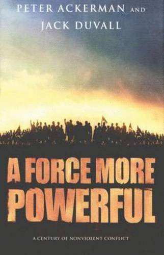 A Force More Powerful: A Century of: Ackerman, Peter; DuVall,