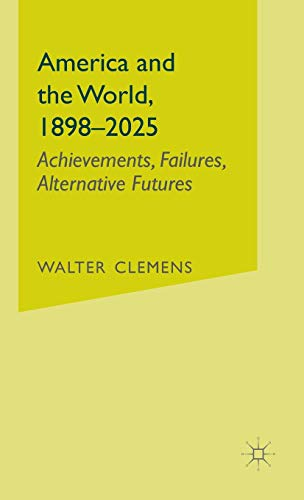 9780312228781: America and the World, 1898-2025: Achievements, Failures, Alternative Futures