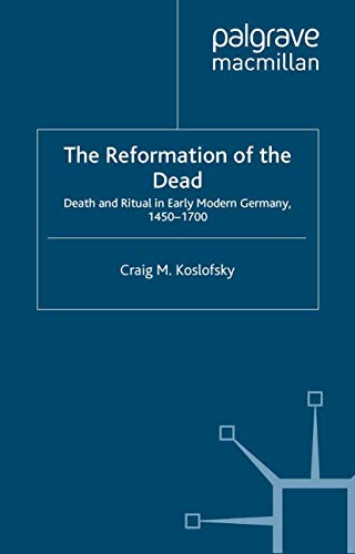 9780312229108: The Reformation of the Dead: Death and Ritual in Early Modern Germany, c.1450-1700 (Early Modern History: Society and Culture)