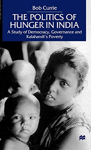 The Politics of Hunger in India: A Study of Democracy, Governance and Kalahandi's Poverty (0312229542) by NA NA