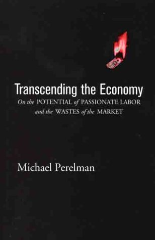 9780312229771: Transcending the Economy: On the Potential of Passionate Labor and the Wastes of the Market