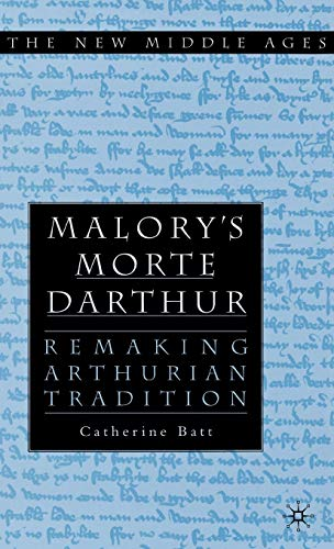 Malory's Morte D'Arthur: Remaking Arthurian Tradition (The New Middle Ages): Batt, ...